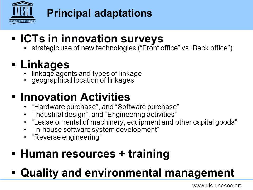 www.uis.unesco.org Principal adaptations ICTs in innovation surveys strategic use of new technologies (Front office vs Back office) Linkages linkage a
