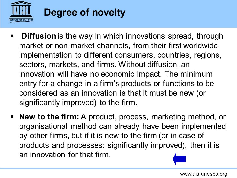 www.uis.unesco.org Degree of novelty Diffusion is the way in which innovations spread, through market or non-market channels, from their first worldwi