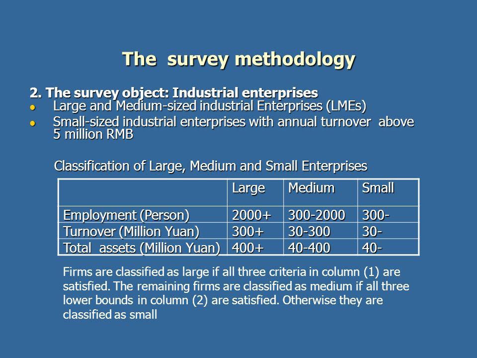 The survey methodology 2. The survey object: Industrial enterprises Large and Medium-sized industrial Enterprises (LMEs) Large and Medium-sized indust
