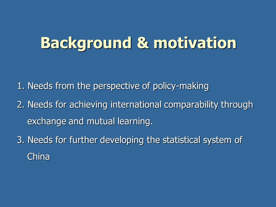 1. Needs from the perspective of policy-making 2. Needs for achieving international comparability through exchange and mutual learning. 3. Needs for f