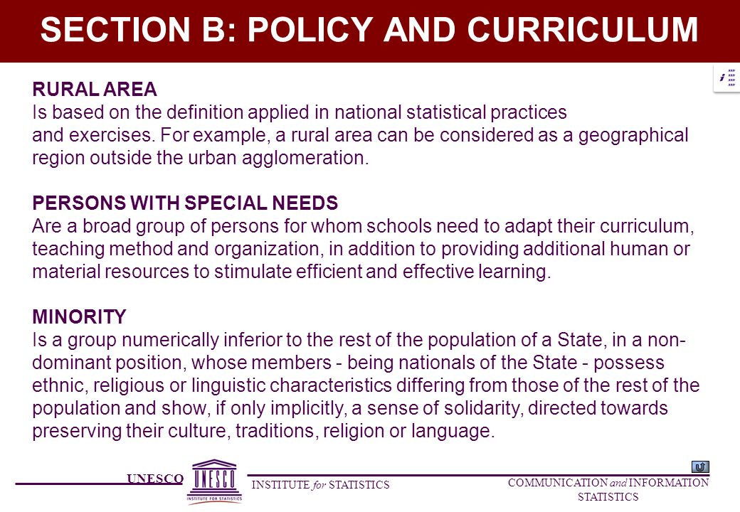 UNESCO INSTITUTE for STATISTICS COMMUNICATION and INFORMATION STATISTICS SECTION B: POLICY AND CURRICULUM RURAL AREA Is based on the definition applied in national statistical practices and exercises.
