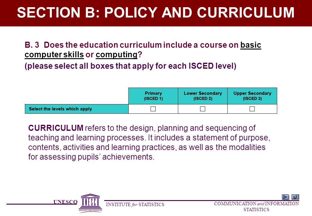 UNESCO INSTITUTE for STATISTICS COMMUNICATION and INFORMATION STATISTICS SECTION B: POLICY AND CURRICULUM B.