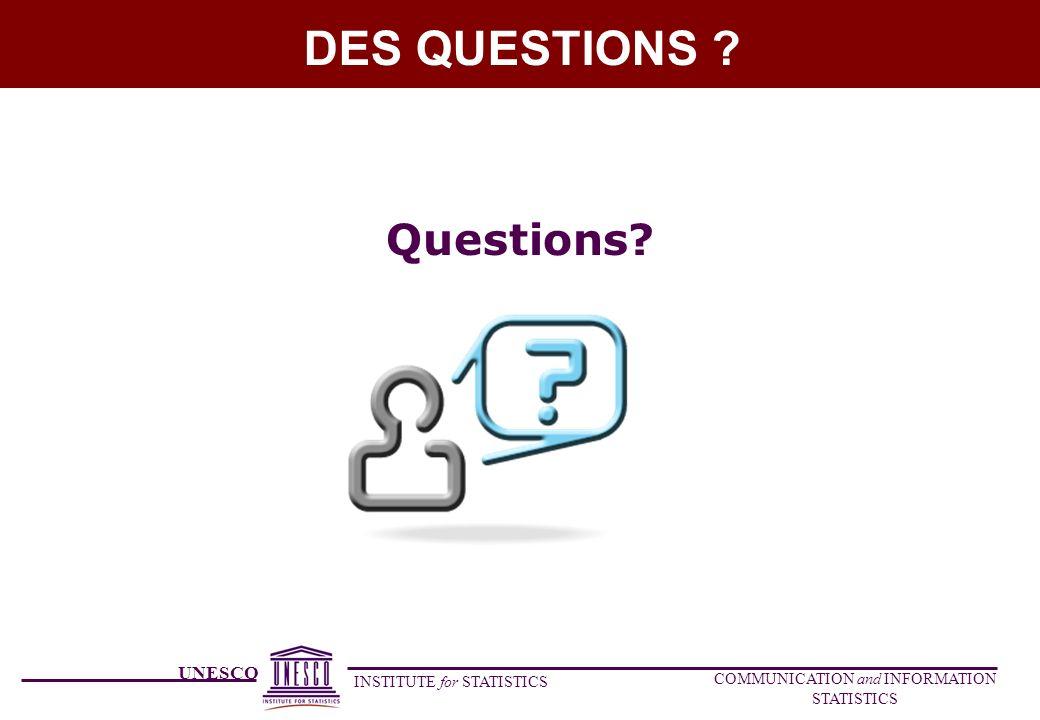 UNESCO INSTITUTE for STATISTICS COMMUNICATION and INFORMATION STATISTICS DES QUESTIONS ? Questions?