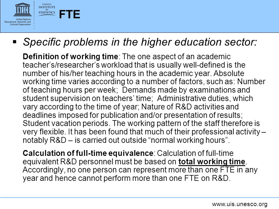 www.uis.unesco.org FTE Specific problems in the higher education sector: Definition of working time: The one aspect of an academic teachers/researcher