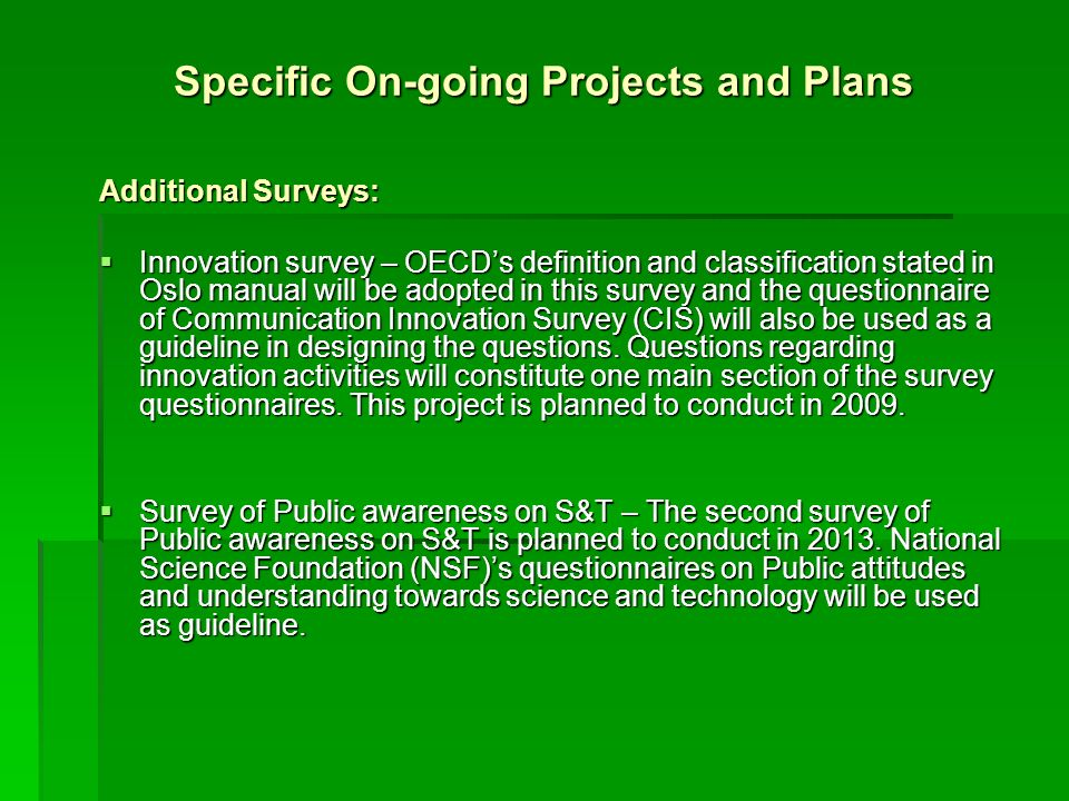 Specific On-going Projects and Plans Additional Surveys: Innovation survey – OECDs definition and classification stated in Oslo manual will be adopted