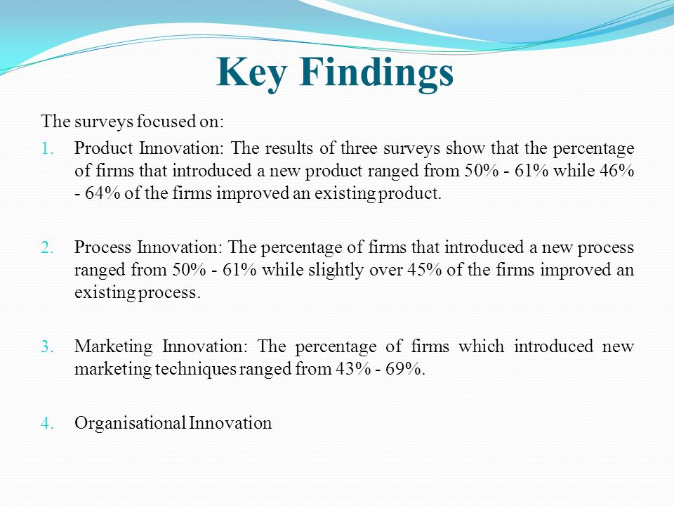 Key Findings The surveys focused on: 1. Product Innovation: The results of three surveys show that the percentage of firms that introduced a new produ