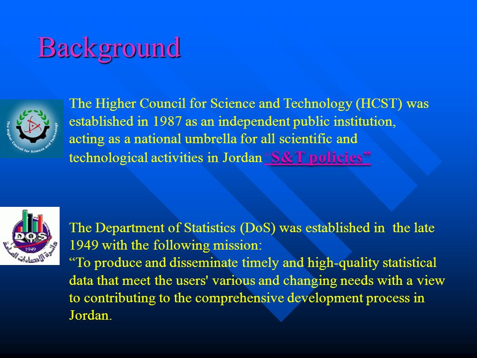 Background S&T policies The Higher Council for Science and Technology (HCST) was established in 1987 as an independent public institution, acting as a