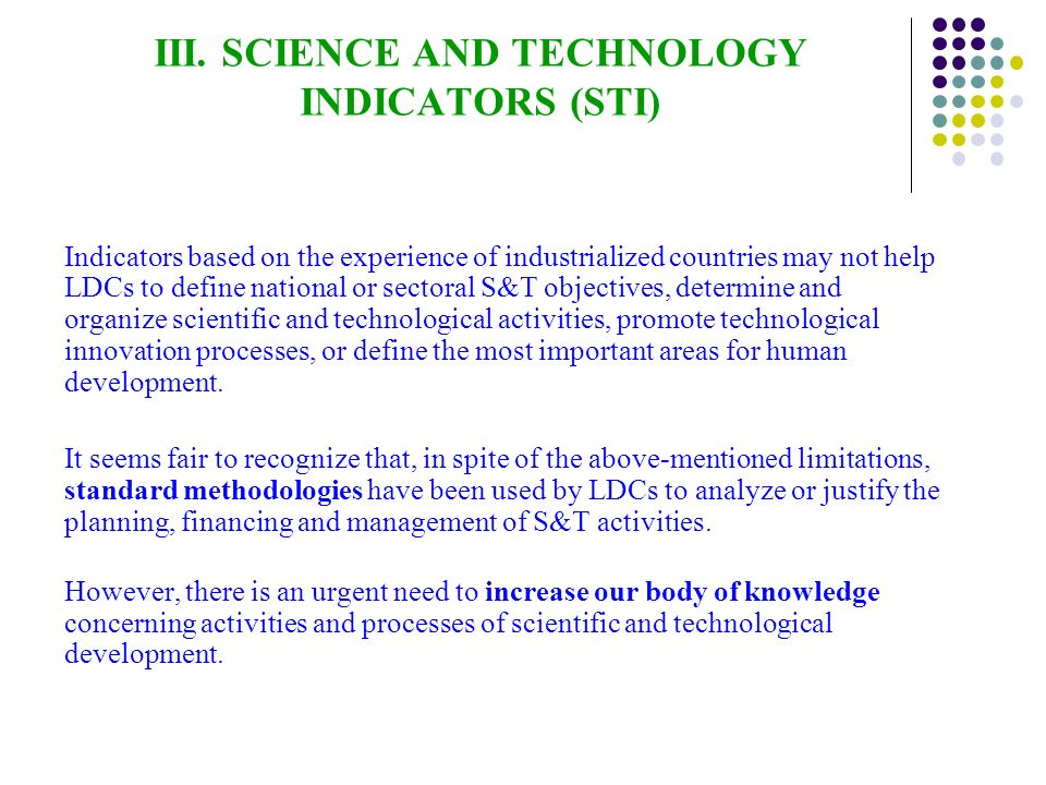III. SCIENCE AND TECHNOLOGY INDICATORS (STI) Indicators based on the experience of industrialized countries may not help LDCs to define national or se