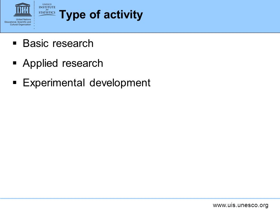 www.uis.unesco.org Type of activity Basic research Applied research Experimental development