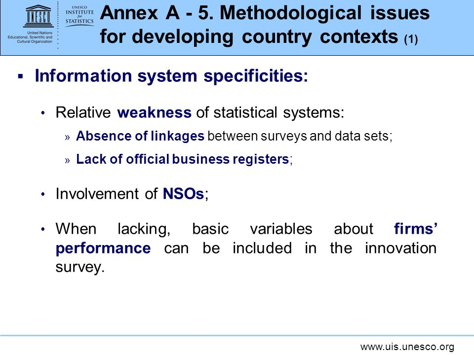 www.uis.unesco.org Annex A - 5. Methodological issues for developing country contexts (1) Information system specificities: Relative weakness of stati