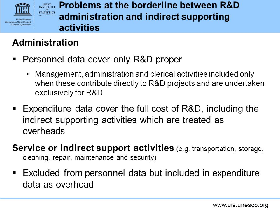 www.uis.unesco.org Problems at the borderline between R&D administration and indirect supporting activities Administration Personnel data cover only R