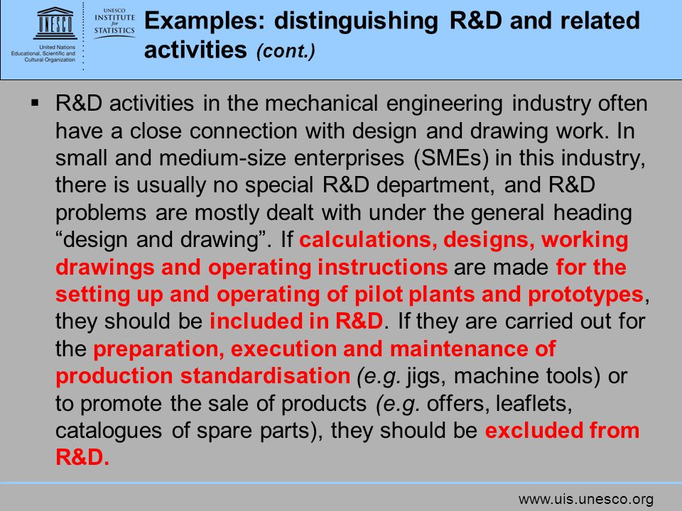 www.uis.unesco.org Examples: distinguishing R&D and related activities (cont.) R&D activities in the mechanical engineering industry often have a clos