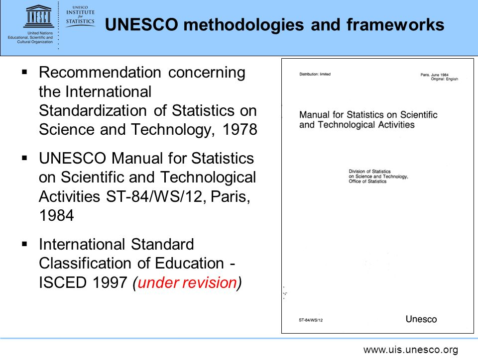 www.uis.unesco.org UNESCO methodologies and frameworks Recommendation concerning the International Standardization of Statistics on Science and Techno
