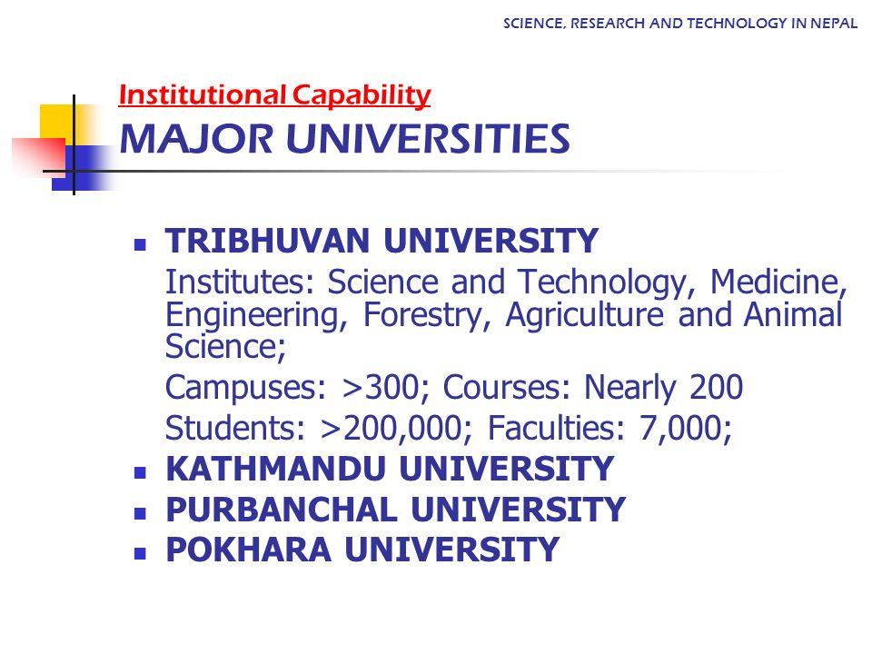 TRIBHUVAN UNIVERSITY Institutes: Science and Technology, Medicine, Engineering, Forestry, Agriculture and Animal Science; Campuses: >300; Courses: Nea