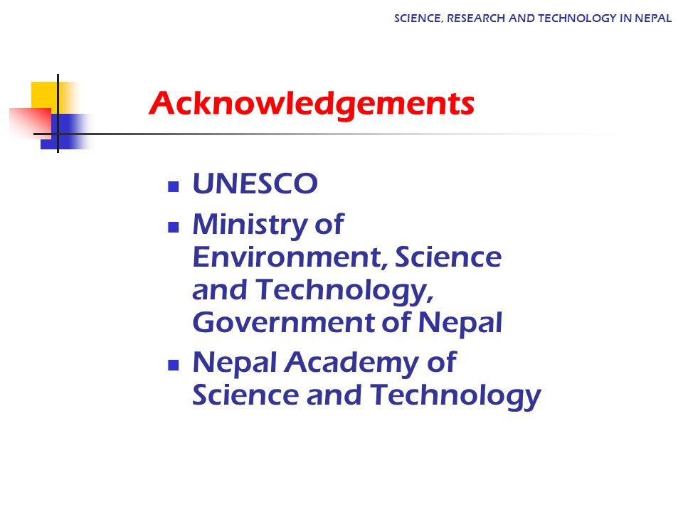 UNESCO Ministry of Environment, Science and Technology, Government of Nepal Nepal Academy of Science and Technology Acknowledgements SCIENCE, RESEARCH AND TECHNOLOGY IN NEPAL