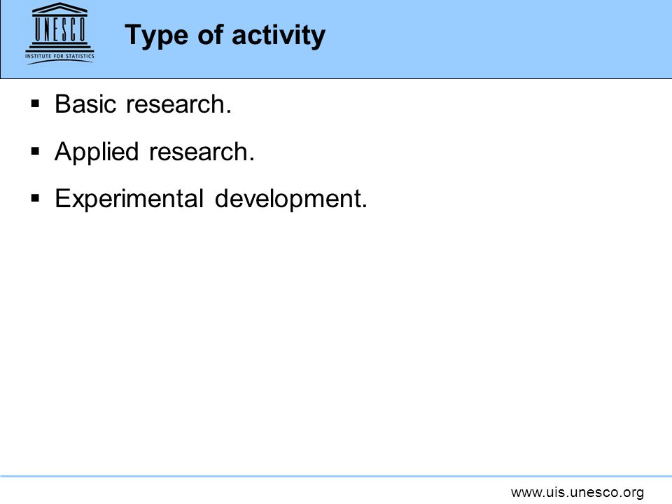 www.uis.unesco.org Type of activity Basic research. Applied research. Experimental development.