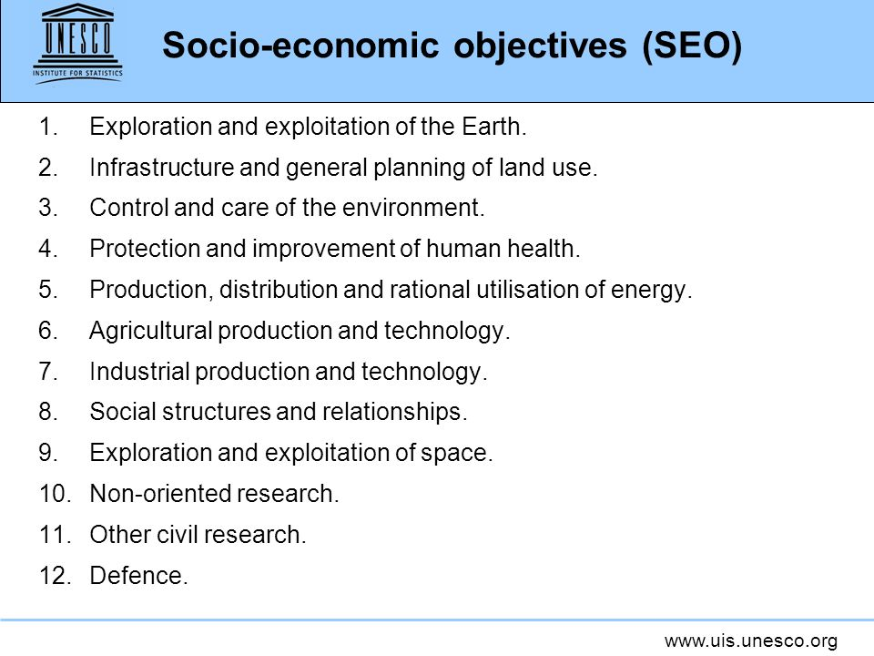 www.uis.unesco.org Socio-economic objectives (SEO) 1.Exploration and exploitation of the Earth. 2.Infrastructure and general planning of land use. 3.C