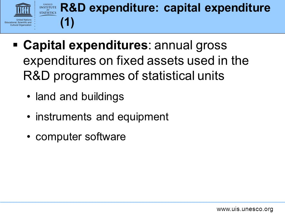 R&D expenditure: capital expenditure (1) Capital expenditures: annual gross expenditures on fixed assets used in the R&D programmes of statistical units land and buildings instruments and equipment computer software