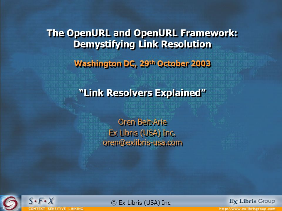 The OpenURL and OpenURL Framework: Demystifying Link Resolution Washington DC, 29 th October 2003 Link Resolvers Explained Oren Beit-Arie Ex Libris (U