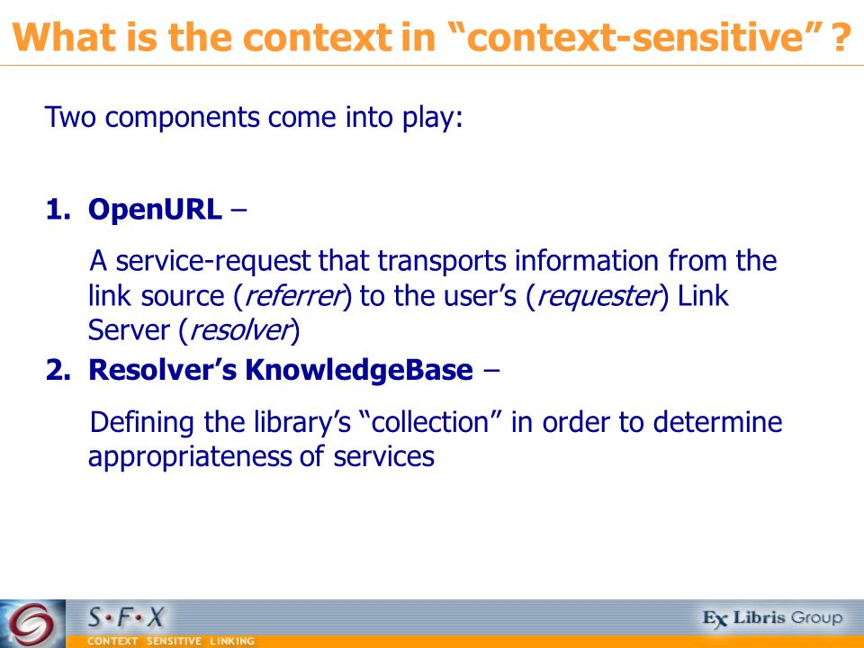 What is the context in context-sensitive ? 1.OpenURL – A service-request that transports information from the link source (referrer) to the users (req