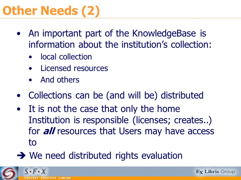 Other Needs (2) An important part of the KnowledgeBase is information about the institutions collection: local collection Licensed resources And other