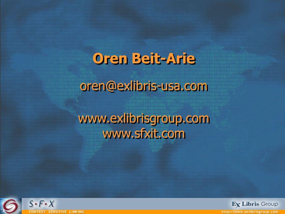 Oren Beit-Arie oren@exlibris-usa.com www.exlibrisgroup.com www.sfxit.com Oren Beit-Arie oren@exlibris-usa.com www.exlibrisgroup.com www.sfxit.com