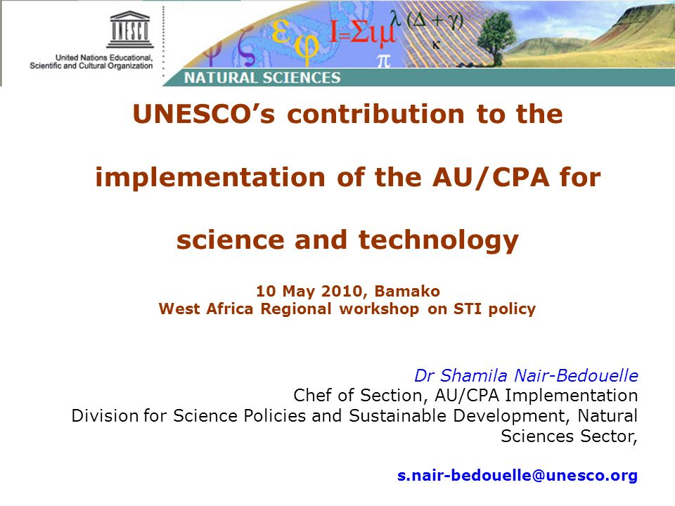 UNESCOs contribution to the implementation of the AU/CPA for science and technology 10 May 2010, Bamako West Africa Regional workshop on STI policy Dr