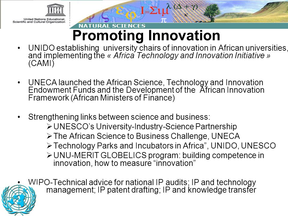 Promoting Innovation UNIDO establishing university chairs of innovation in African universities, and implementing the « Africa Technology and Innovati