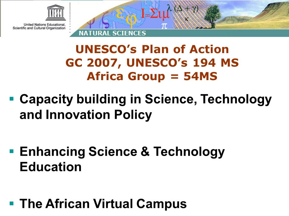 UNESCOs Plan of Action GC 2007, UNESCOs 194 MS Africa Group = 54MS Capacity building in Science, Technology and Innovation Policy Enhancing Science &