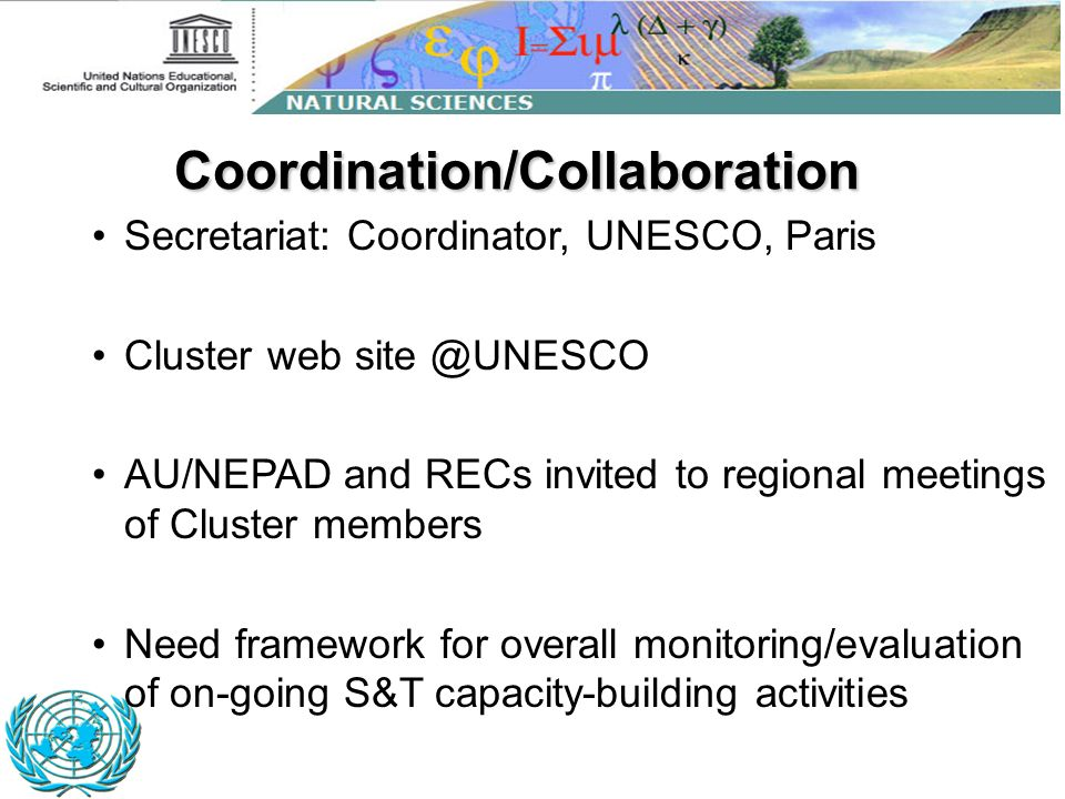 Secretariat: Coordinator, UNESCO, Paris Cluster web site @UNESCO AU/NEPAD and RECs invited to regional meetings of Cluster members Need framework for
