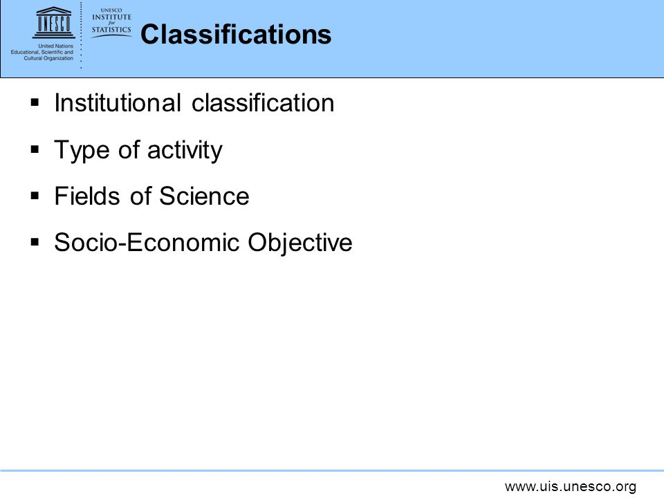 Classifications Institutional classification Type of activity Fields of Science Socio-Economic Objective