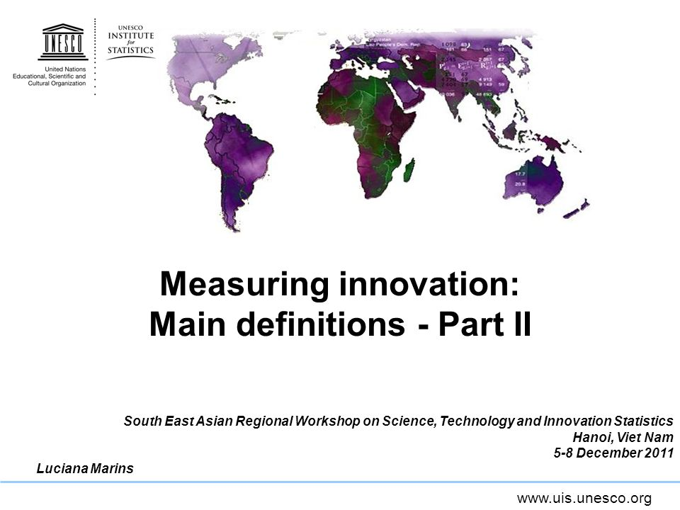 www.uis.unesco.org Developing countries Developing countries 3 rd OM standards, adaptations; LA: the Bogota Manual (RICYT, 2001); UIS: Annex to 3 rd OM… Innovation Surveys in Developing Countries.