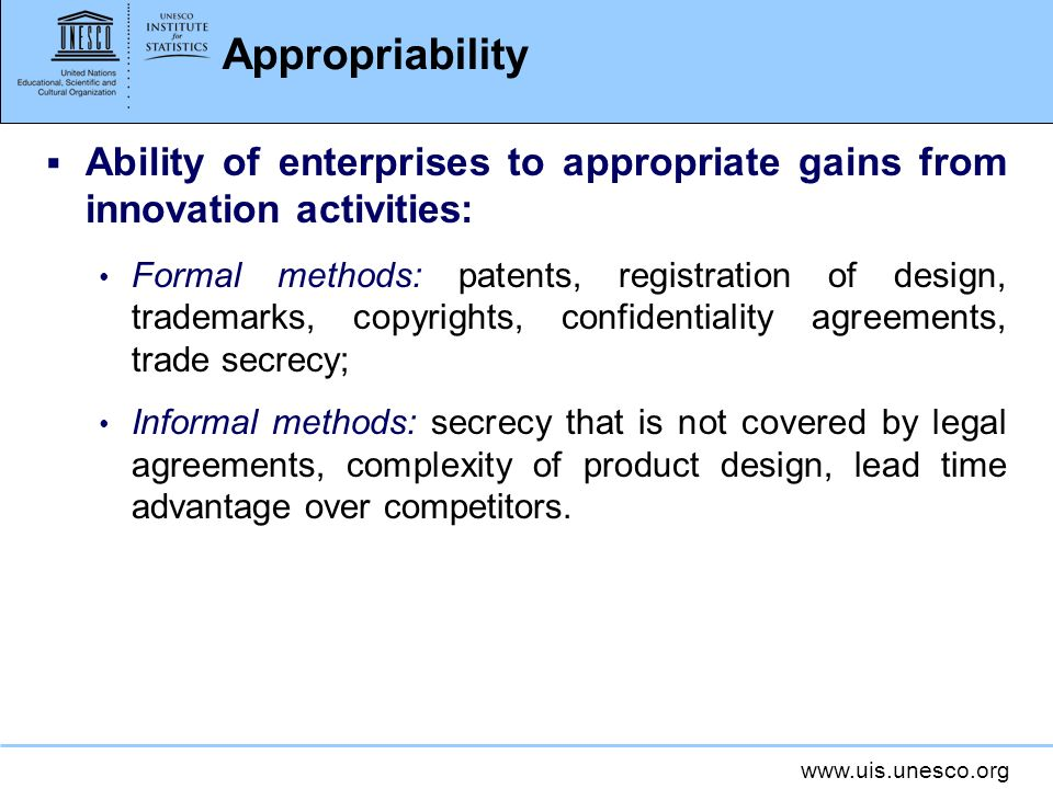 www.uis.unesco.org Appropriability Ability of enterprises to appropriate gains from innovation activities: Formal methods: patents, registration of de