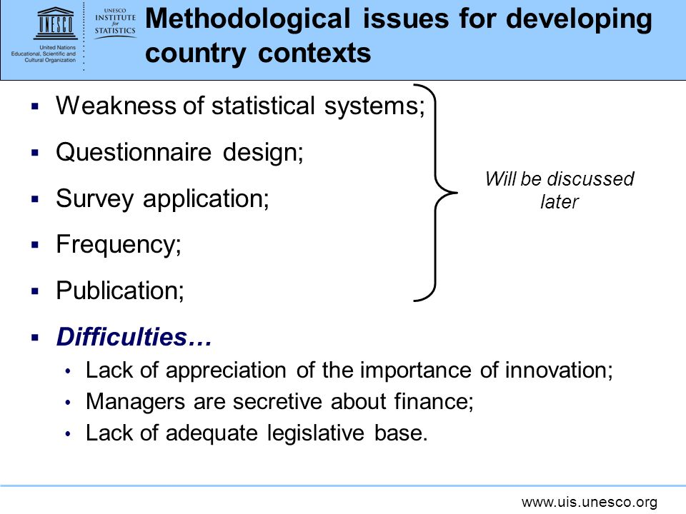 www.uis.unesco.org Methodological issues for developing country contexts Weakness of statistical systems; Questionnaire design; Survey application; Fr