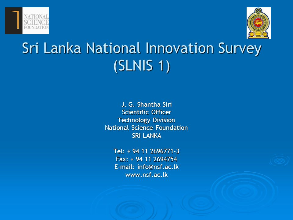 Sri Lanka National Innovation Survey (SLNIS 1) J. G. Shantha Siri Scientific Officer Technology Division National Science Foundation SRI LANKA Tel: +
