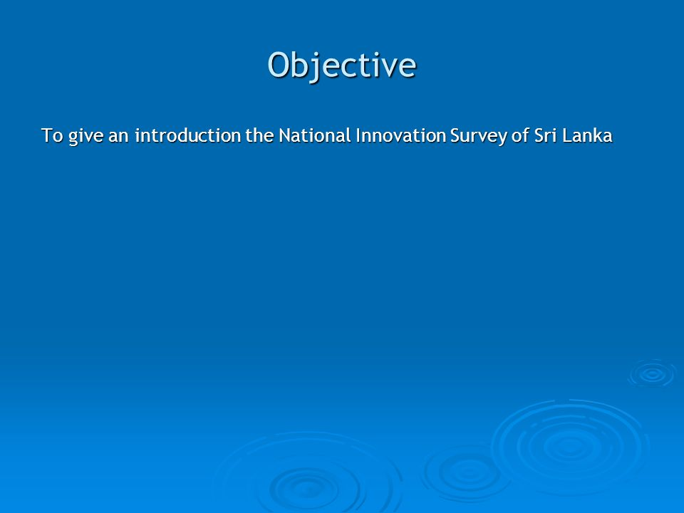 Objective To give an introduction the National Innovation Survey of Sri Lanka