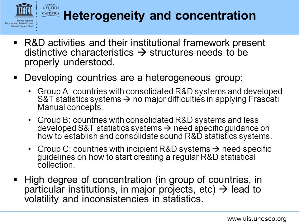 www.uis.unesco.org Heterogeneity and concentration R&D activities and their institutional framework present distinctive characteristics structures needs to be properly understood.