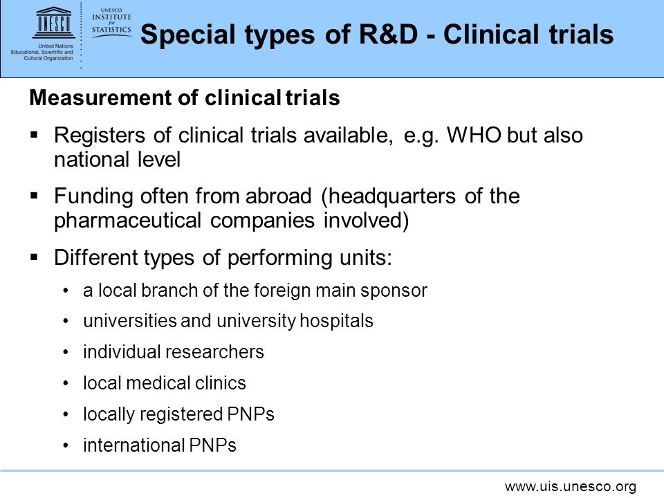 www.uis.unesco.org Special types of R&D - Clinical trials Measurement of clinical trials Registers of clinical trials available, e.g.