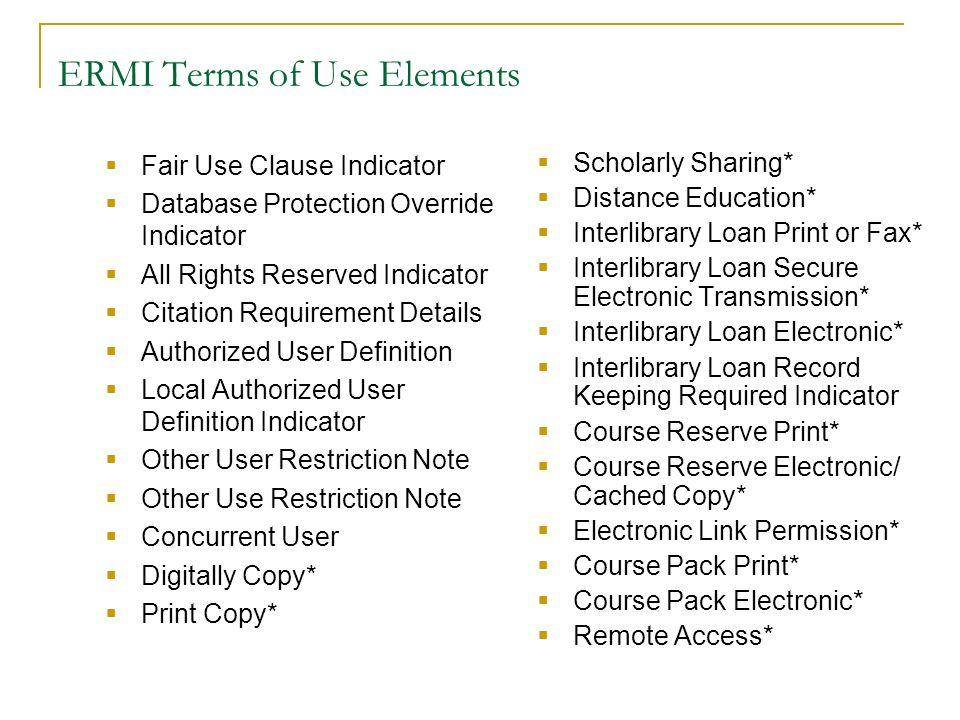 ERMI Terms of Use Elements Fair Use Clause Indicator Database Protection Override Indicator All Rights Reserved Indicator Citation Requirement Details