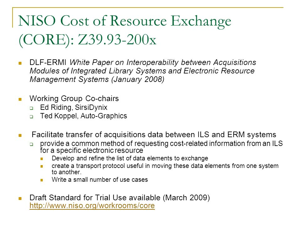 NISO Cost of Resource Exchange (CORE): Z39.93-200x DLF-ERMI White Paper on Interoperability between Acquisitions Modules of Integrated Library Systems