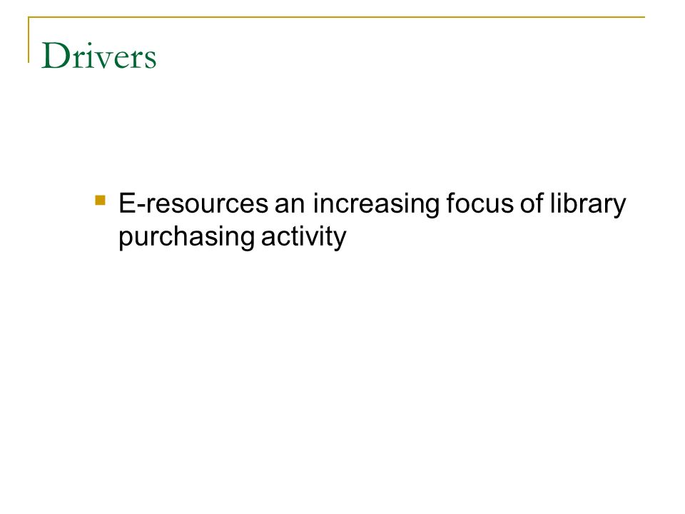Drivers E-resources an increasing focus of library purchasing activity