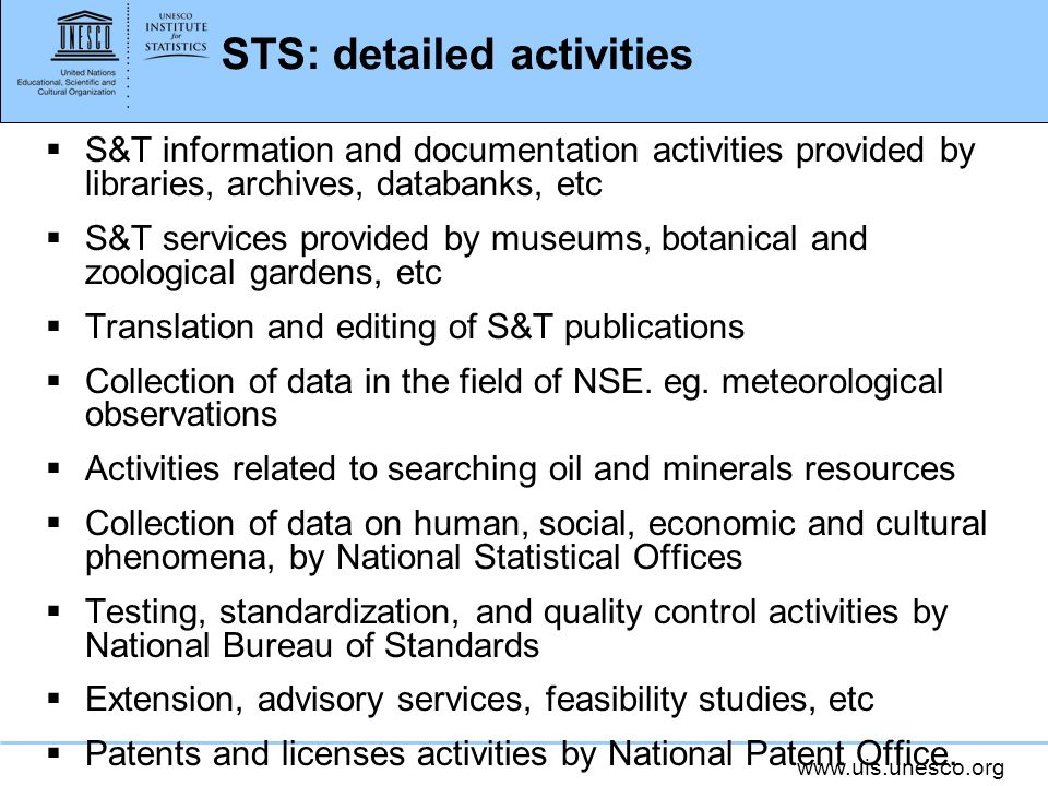 www.uis.unesco.org STS: detailed activities S&T information and documentation activities provided by libraries, archives, databanks, etc S&T services