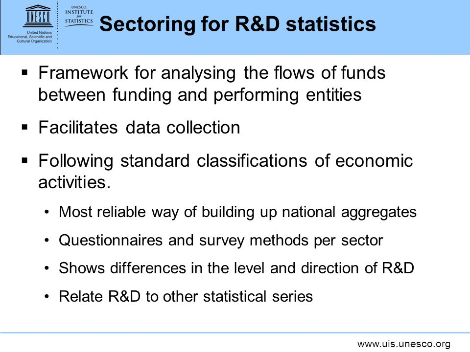 www.uis.unesco.org Sectoring for R&D statistics Framework for analysing the flows of funds between funding and performing entities Facilitates data co