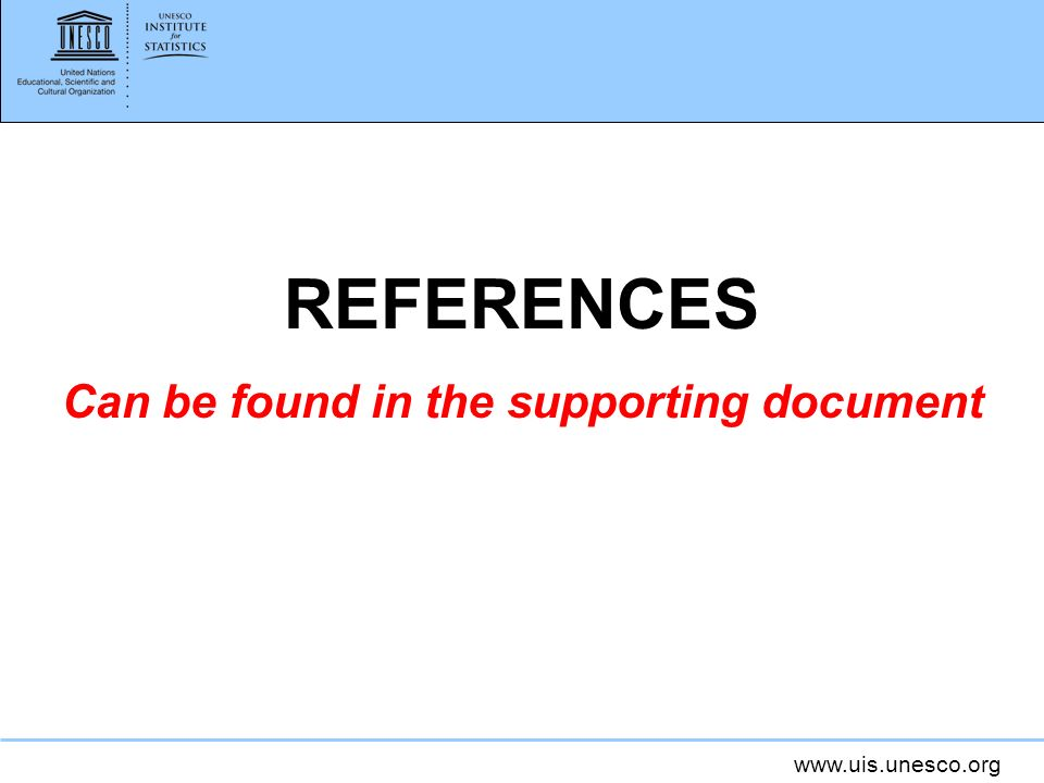 www.uis.unesco.org REFERENCES Can be found in the supporting document
