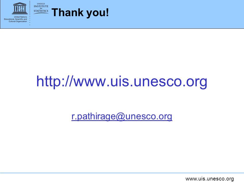 www.uis.unesco.org Thank you! http://www.uis.unesco.org r.pathirage@unesco.org