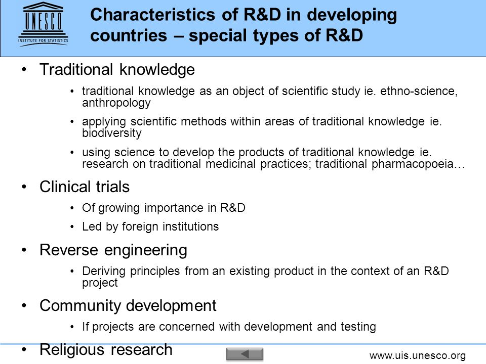 www.uis.unesco.org Characteristics of R&D in developing countries – special types of R&D Traditional knowledge traditional knowledge as an object of s