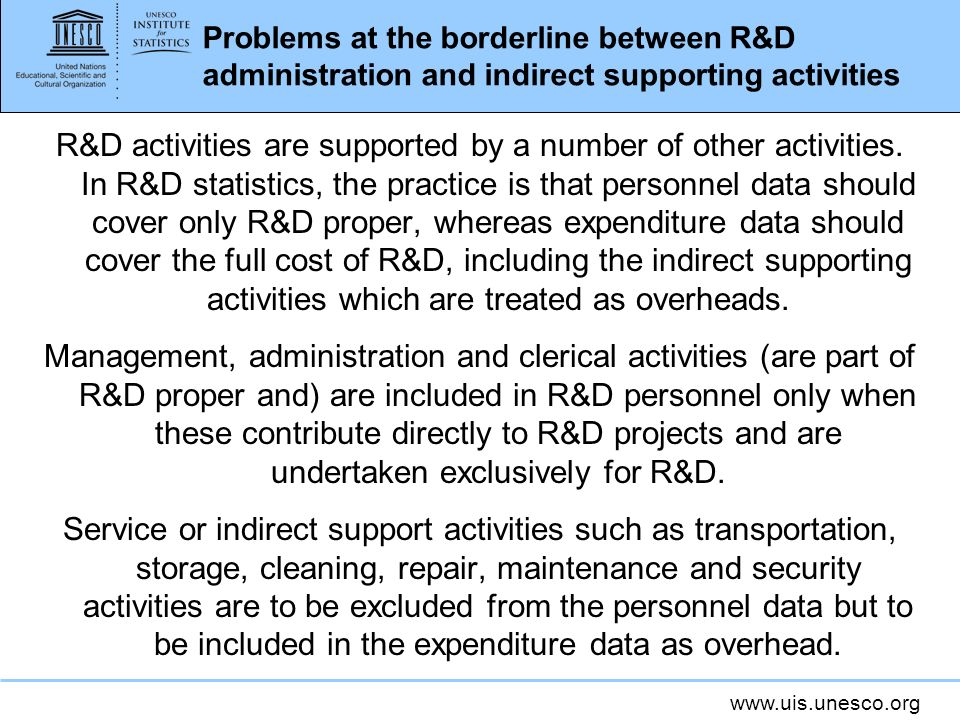 www.uis.unesco.org Problems at the borderline between R&D administration and indirect supporting activities R&D activities are supported by a number of other activities.