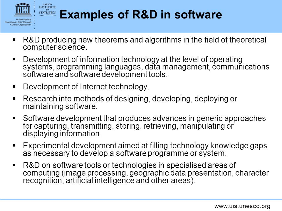 www.uis.unesco.org Examples of R&D in software R&D producing new theorems and algorithms in the field of theoretical computer science.