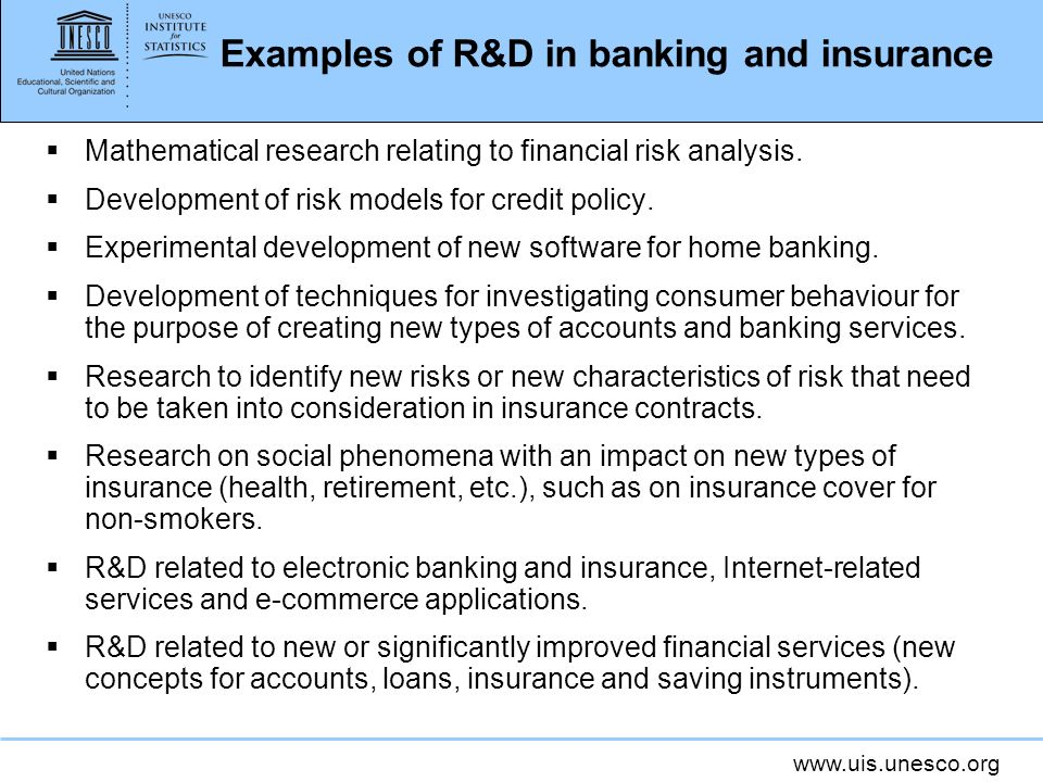 www.uis.unesco.org Examples of R&D in banking and insurance Mathematical research relating to financial risk analysis.