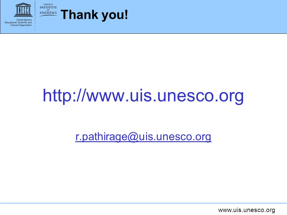 www.uis.unesco.org Thank you! http://www.uis.unesco.org r.pathirage@uis.unesco.org